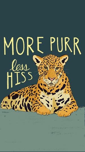 "Reclining jaguar on dark background; handlettering in yellow ""More purr less hiss."" Original art by Tara Rodden Robinson"